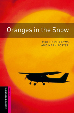 Oxford Bookworms. Starter: Oranges in The Snow Edition 08