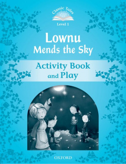 Classic Tales Level 1. Lownu Mends the Sky: Activity Book 2n