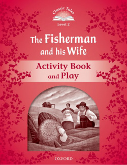 Classic Tales Level 2. the Fisherman and his Wife: Activity