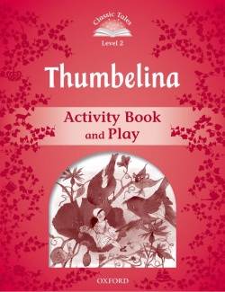 Classic Tales Level 2. Thumbelina: Activity Book 2nd Edition