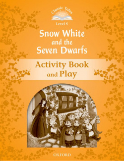 Classic Tales Level 5. Snow White and the Seven Dwarfs: Acti