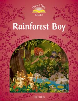 Classic Tales Level 2. Rainforest Boy: Pack