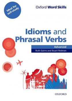 IDIOMS AND PHRASAL VERBS.(ADVANCED) (OXF.WORD SKILLS)
