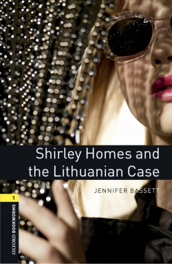 Oxford Bookworms Library 1. Shirley Homes and the Lithuanian