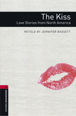Oxford Bookworms Library 3. The Kiss. Love Stories from Nort