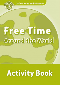 Oxford Read & Discover. Level 3. Free Time Around the World:
