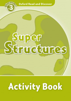 Oxford Read & Discover. Level 3. Super Structures: Activity