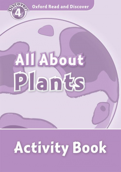 Oxford Read & Discover. Level 4. All About Plants: Activity
