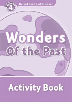 Oxford Read & Discover. Level 4. Wonders of the Past: Activi