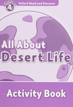 Oxford Read & Discover. Level 4. All About Desert Life: Acti