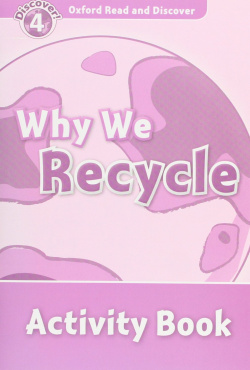 Oxford Read & Discover. Level 4. Why We Recycle: Activity Bo