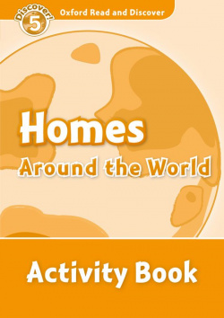 Oxford Read & Discover. Level 5. Homes Around the World: Act