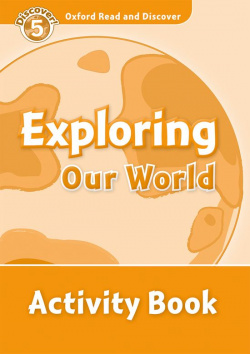 Oxford Read & Discover. Level 5. Exploring Our World: Activi