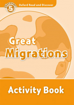 Oxford Read & Discover. Level 5. Great Migrations: Activity