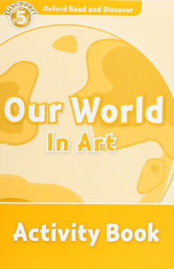 Oxford Read & Discover. Level 5. Our World in Art: Activity