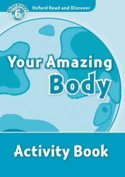 Oxford Read & Discover. Level 6. Your Amazing Body: Activity