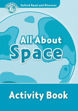Oxford Read & Discover. Level 6. All About Space: Activity B