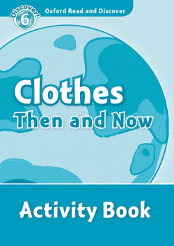 Oxford Read & Discover. Level 6. Clothes Then and Now: Activ
