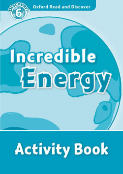 Oxford Read & Discover. Level 6. Incredible Energy: Activity