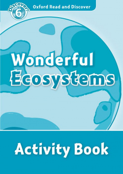 Oxford Read & Discover. Level 6. Wonderful Ecosystems: Activ