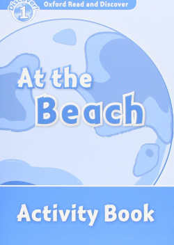 Oxford Read & Discover. Level 1. At the Beach: Activity Book