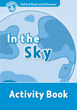 Oxford Read & Discover. Level 1. In the Sky: Activity Book