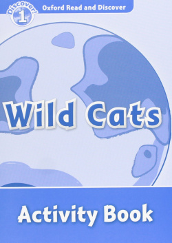 Oxford Read & Discover. Level 1. Wild Cats: Activity Book