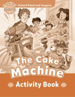 Oxford Read & Imagine Beginner: The Cake Machine Activity