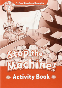 Oxford Read and Imagine 2. Stop the Machine Activity Book