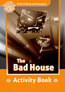 Oxford Read and Imagine 5 Bad House Activity Book