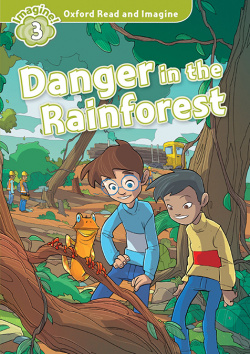 Oxford Read and Imagine 3. Danger in the Rainforest + Audio