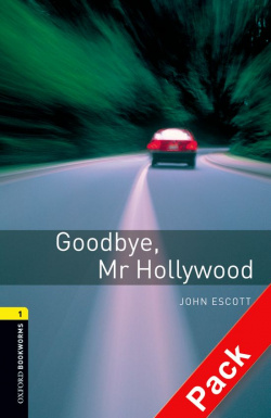 Oxford Bookworms. Stage 1: Goodbye, Mr Hollywood. CD Pack Ed