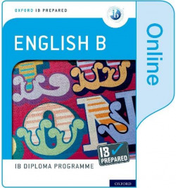 OXFORD IB DIPLOMA PROGRAMME: IB PREPARED: ENGLISH B (ONLINE)