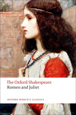 Oxford Worlds Classics: The Oxford Shakespeare: Romeo and Ju