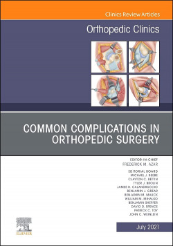Common Complications in Orthopedic Surgery, An Issue of Orthopedic Clinics, Volu