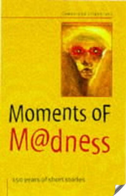 MOMENTS OF MADNESS 150 YEARS OF SHORT STORIES