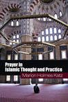 PRAYER IN ISLAMIC THOUGHT AND PRACT PB