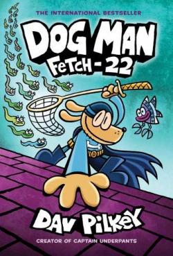 (PILKEY).8.DOG MAN:FETCH 22 (SCHOLASTIC)