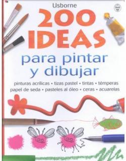 200 ideas para pintar y dibujar usborne