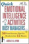 QUICK EMOTIONAL INTELLIGENCE ACTIVITIES FOR BUSY MANAGERS: 50 TEAM EXERCISES THAT GET RESULTS IN JUS