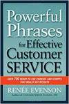 POWERFUL PHRASES FOR EFFECTIVE CUSTOMER SERVICE: OVER 700 READY-TO- USE PHRASES AND SCRIPTS THAT REA