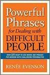 POWERFUL PHRASES FOR DEALING WITH DIFFICULT PEOPLE: OVER 325 READY- TO-USE WORDS AND PHRASES FOR WOR