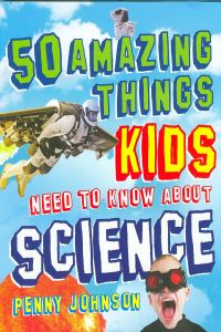 50 things kids need to know about science