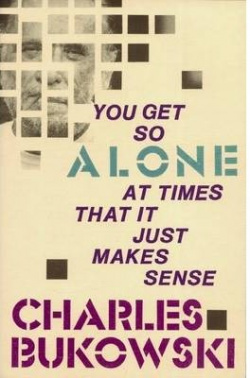 You get so alone at times it that just makes sense