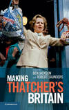 MAKING THATCHER'S BRITAIN HB