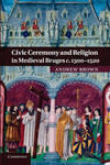 CIVIC CEREMONY AND RELIGION IN MEDIEVAL BRUGES C.1300-1520 P