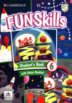 Fun Skills. Student's Book with Home Booklet and Downloadable Audio. Level 6