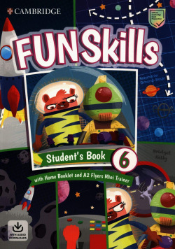 Fun Skills. StudentÆs Book with Home Booklet and Mini Trainer with Downloadable Audio. Level 6/Flyers