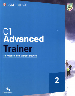 C1 Advanced Trainer 2. Six Practice Tests without Answers with Audio Download.