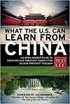 WHAT THE U.S. CAN LEARN FROM CHINA: AN OPEN-MINDED GUIDE TO TREATING OUR GREATEST COMPETITOR AS OUR